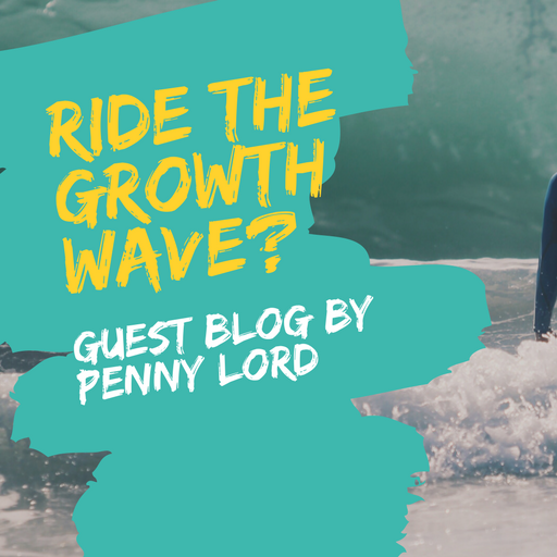 GUEST BLOG by Penny Lord: Ride the Growth Wave?