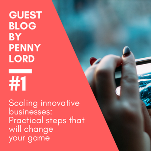 GUEST BLOG by Penny Lord: Scaling Up an Innovative Business
